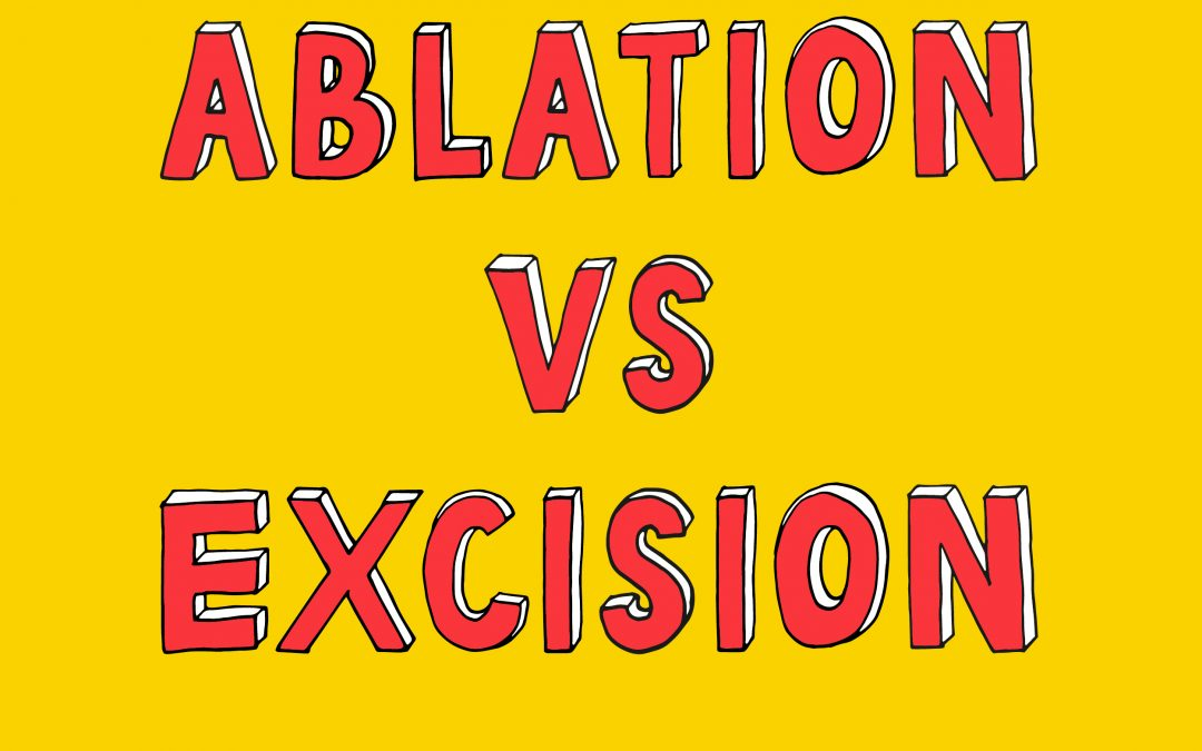 Excision or Ablation?