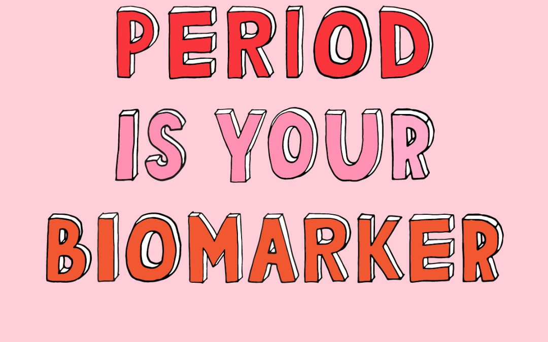 Why Our Periods Are A Biomarker